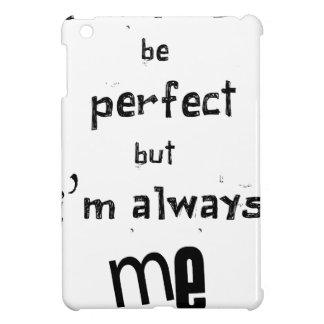 ich nicht bin zwar perfekt, aber ich bin immer ich iPad mini hüllen