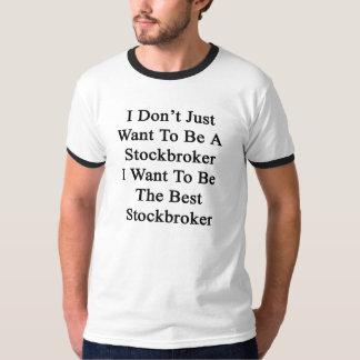 Ich nicht gerade will, um ein Börsenmakler zu T-Shirt