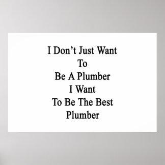 Ich nicht gerade will, um ein Klempner zu sein, Poster