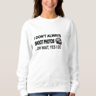 Ich nicht immer schieße Foto-… oh Wartezeit, ja, Sweatshirt
