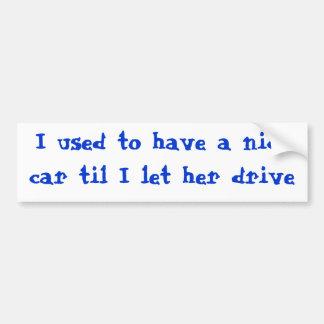 Ich pflegte, um ein nettes Auto zu haben, bis I Autoaufkleber