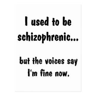 Ich pflegte, um schizophren zu sein… postkarte