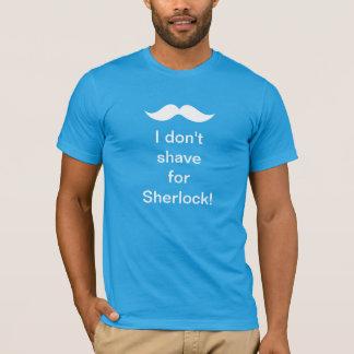 Ich rasiere nicht mich für Sherlock! T - Shirt