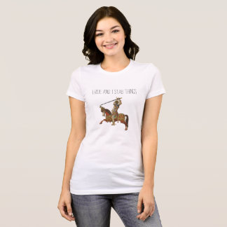 Ich reite und ich ersteche Sachen T-Shirt