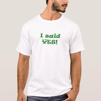 Ich sagte ja T-Shirt