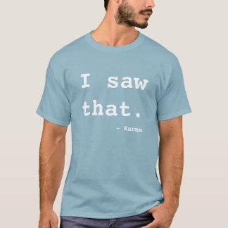 Ich sah dieses Karma T-Shirt