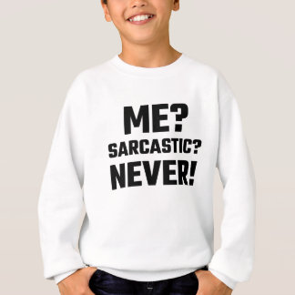Ich? Sarkastisch? Nie! Sweatshirt