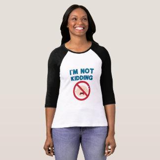 Ich scherze NICHT! T-Shirt