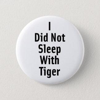 Ich schlief nicht mit Tiger Runder Button 5,7 Cm