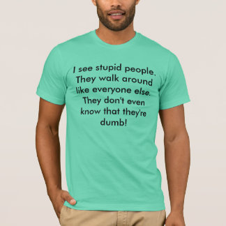Ich sehe dumme Leute T-Shirt