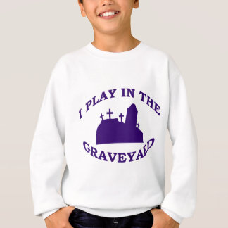 Ich spiele im Friedhof Sweatshirt
