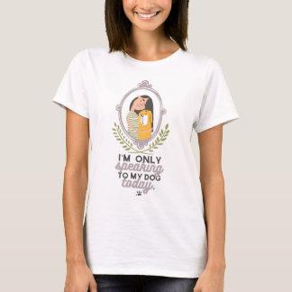 Ich spreche nur mit meinem Hundeheute Spaß-Shirt T-Shirt