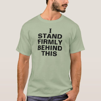 Ich stehe fest hinter diesem T-Shirt