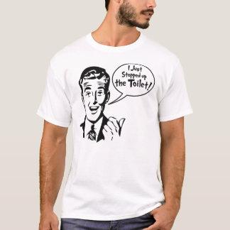 Ich stoppte gerade herauf die Toilette! T - Shirt