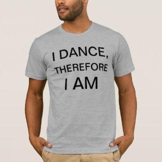 ICH TANZE, DESHALB… T-Shirt