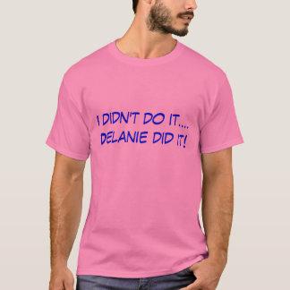 Ich tat es nicht….Delanie tat es! T-Shirt
