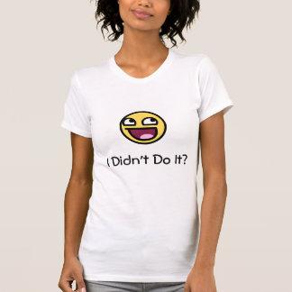 Ich tat es nicht? T-Shirt