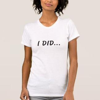 Ich tat… T-Shirt