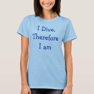 Ich tauche, deshalb bin ich T-Shirt