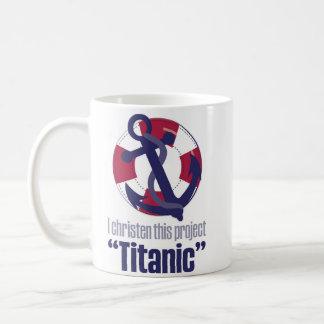 """""""Ich taufe dieses Projekt-titanische"""" lustige Kaffeetasse"""