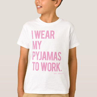 """""""Ich trage meine Pyjamas, um zu arbeiten. (Sie T-Shirt"""