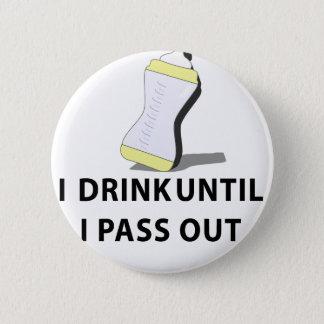 Ich trinke, bis ich heraus überschreite runder button 5,1 cm