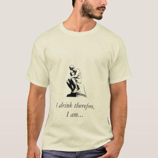 Ich trinke deshalb, ich bin… T-Shirt