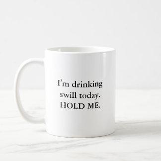 Ich trinke Swill heute. HALTEN SIE MICH Kaffeetasse