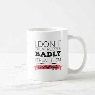 Ich tue nicht Leckereileute schlecht Kaffeetasse