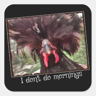 Ich tue nicht Morgen mit polnischem Huhn Weezy Quadratischer Aufkleber