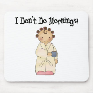 Ich tue nicht Morgen Mousepads