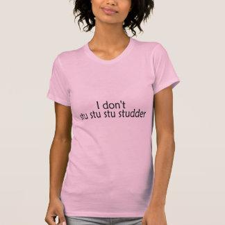 Ich tue nicht Stu Stu Stu Studder T-Shirt