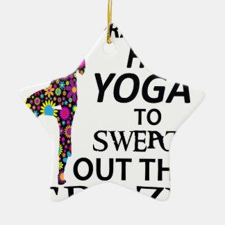 Ich übe heißes Yoga, um das verrückte heraus zu Keramik Stern-Ornament