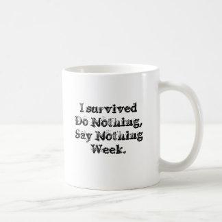 Ich überlebte tue nichts, nichts Woche zu sagen Kaffeetasse