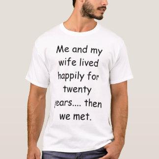 Ich und meine Ehefrau lebten glücklich für zwanzig T-Shirt