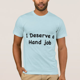 Ich verdiene einen Handjob T-Shirt