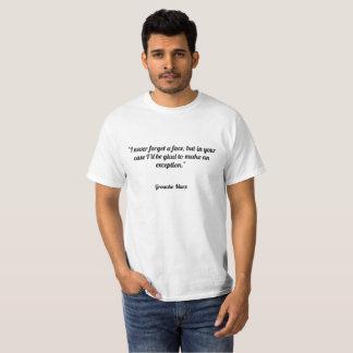 Ich vergesse nie ein Gesicht, aber in Ihrem Fall T-Shirt