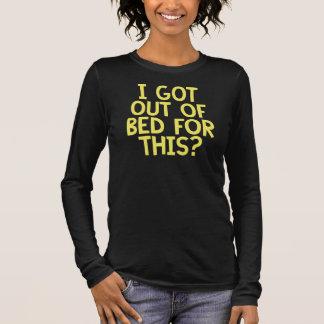 Ich verließ ein Bett für dieses Langarm T-Shirt