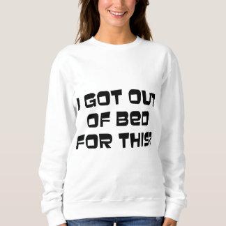 Ich verließ ein Bett für dieses? Sweatshirt
