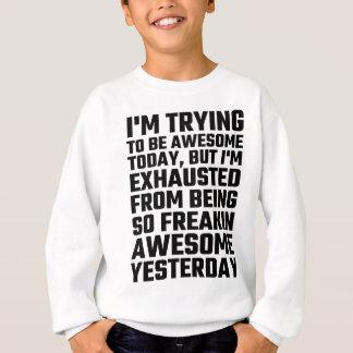Ich versuche, fantastischer heutiger Tag zu sein, Sweatshirt