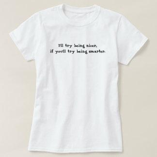 Ich versuche, netter zu sein, wenn Sie versuchen, T-shirt