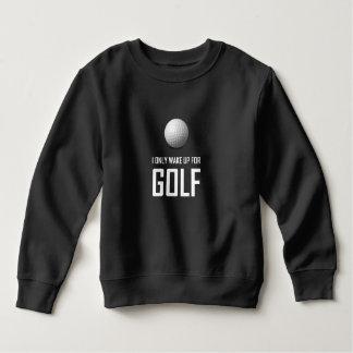 Ich wache nur für Golf auf Sweatshirt