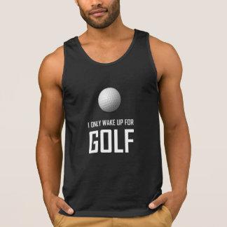 Ich wache nur für Golf auf Tank Top