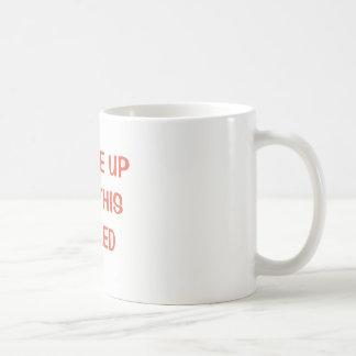 Ich wachte wie diese Tasse auf