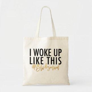 Ich wachte wie dieses #bridesmaid auf! tragetasche