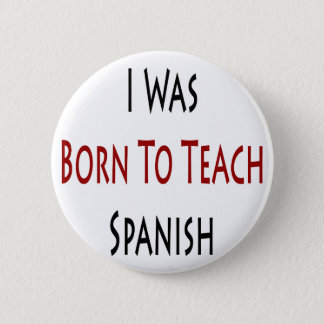 Ich war geboren, Spanischen zu unterrichten Runder Button 5,1 Cm