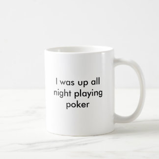 Ich war herauf Poker die ganze Nacht spielen, ich Kaffeetasse