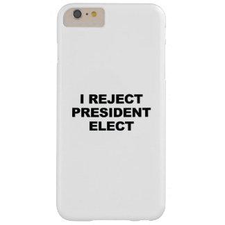 Ich weise gewählten Präsidenten zurück Barely There iPhone 6 Plus Hülle