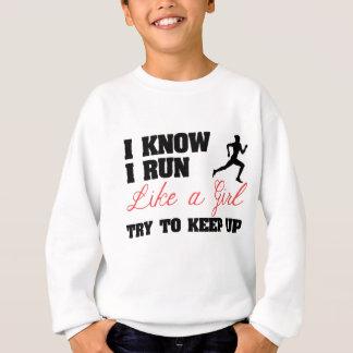 Ich weiß, dass ich wie ein Mädchen laufe Sweatshirt