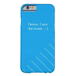 Ich weiß. Ich sah den Tweet. Barely There iPhone 6 Hülle